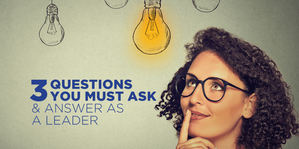 three questions for every leader to ask and answer