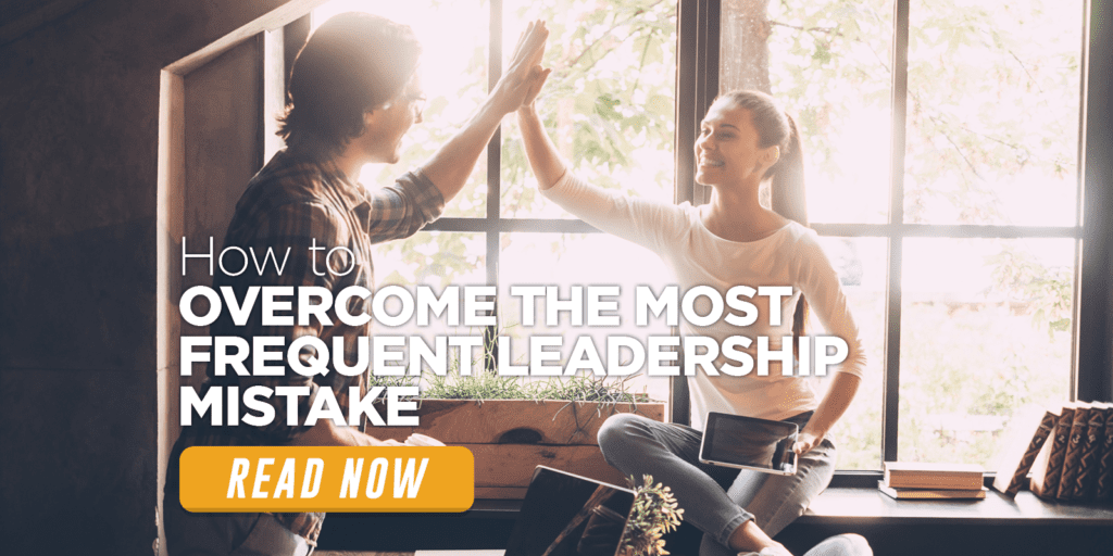 overcome the most frequent leadership mistake