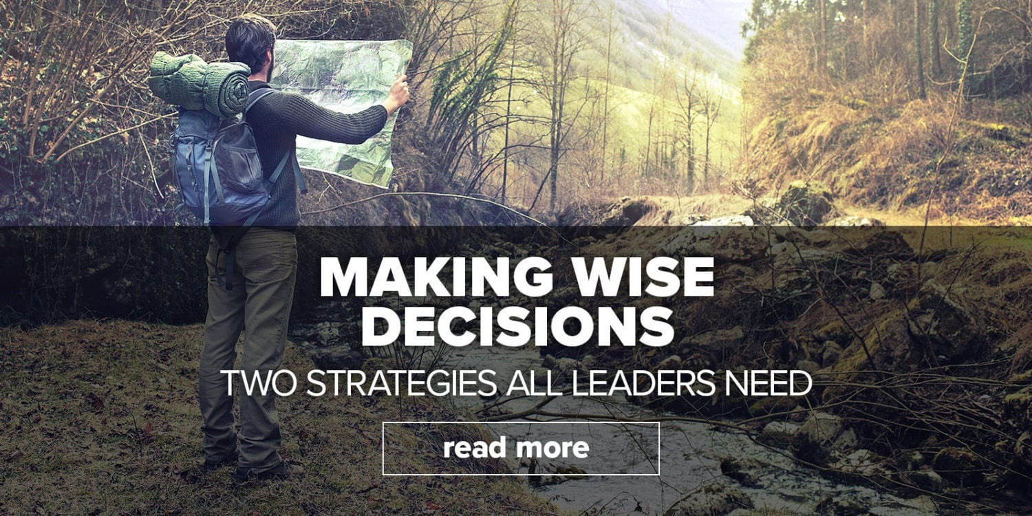 Making Wise Decisions: Two Strategies All Leaders Need