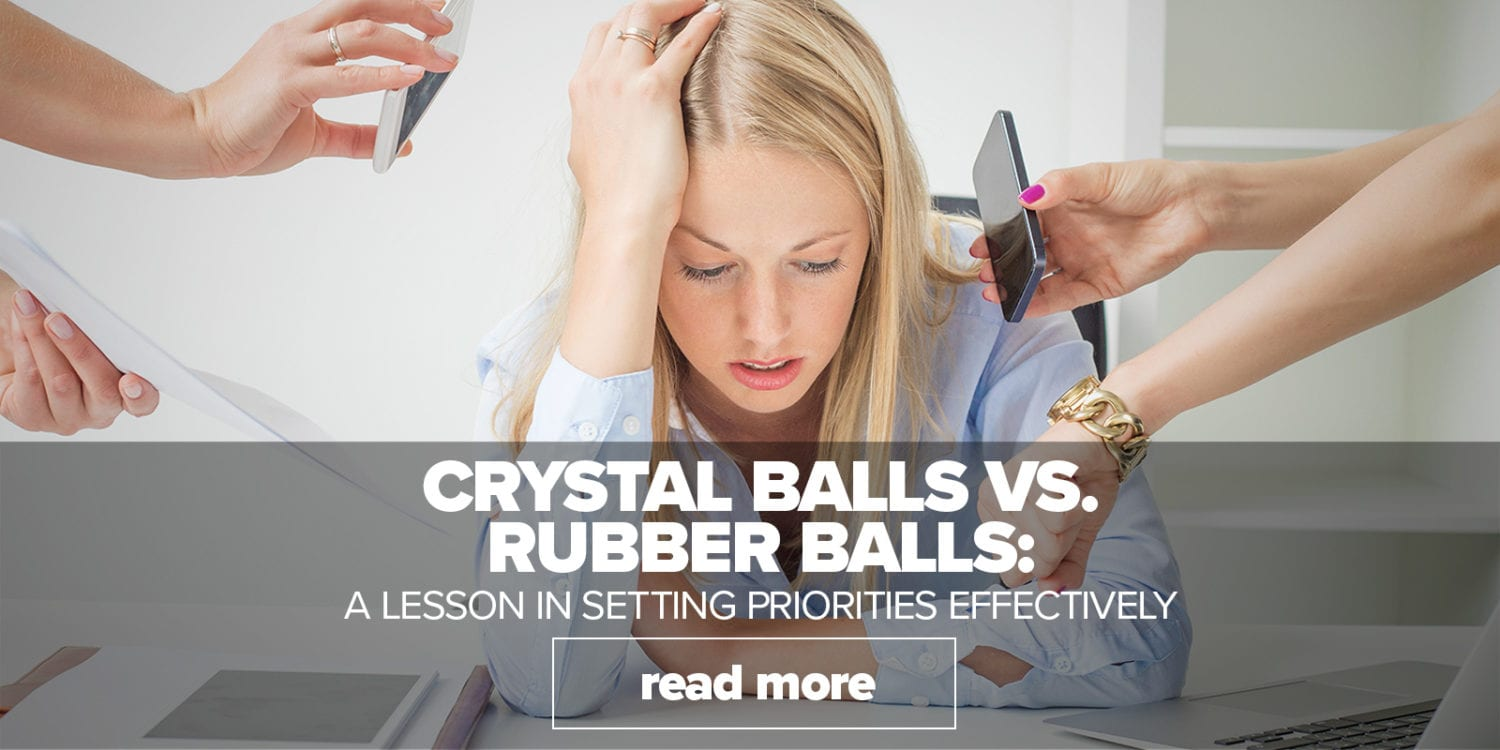 Crystal Balls vs Rubber Balls - Learning to prioritize your work